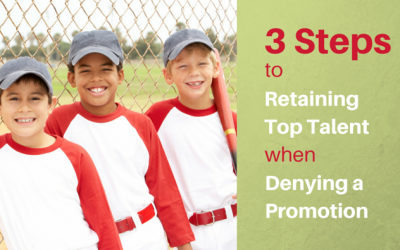 3 Steps to Retaining Top Talent When Denying a Promotion