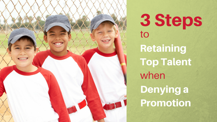 3 Step to Retaining Top Talent When Denying a Promotion