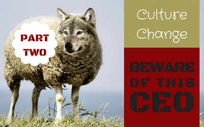 Culture Change: Beware the CEO Wolf in Sheep's Clothing, Part 2