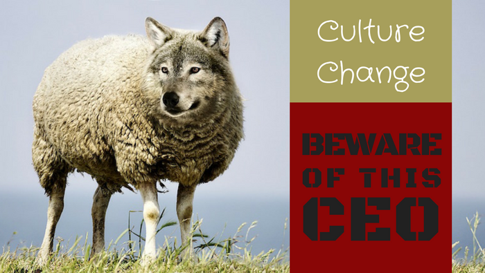 Culture Change: Beware the CEO Wolf in Sheep's Clothing