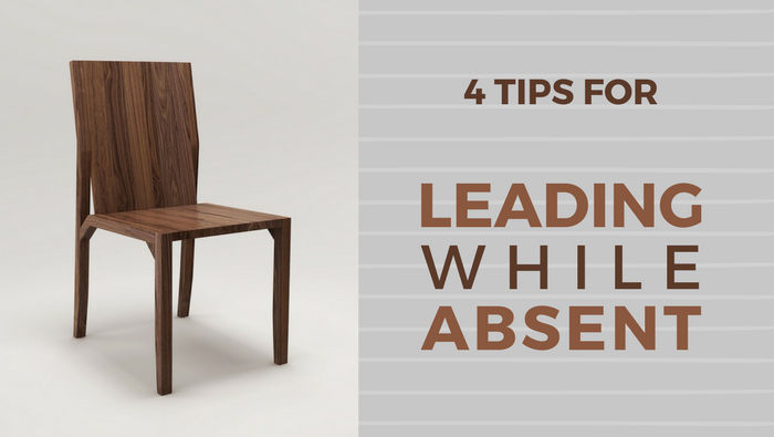 4 Tips for Leading While Absent
